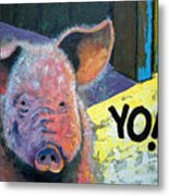 Yo Pig Metal Print