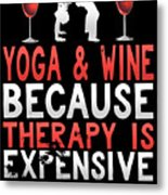Yoga And Wine Because Therapy Is Expensive Metal Print