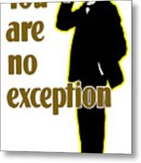 You Are No Exception - Join Now Metal Print