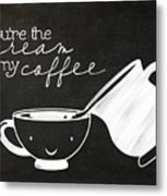 You Are The Cream In My Coffee Metal Print