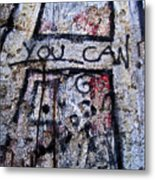 You Can - Berlin Wall  Metal Print