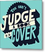 You Can't Judge A Book By Its Cover Inspirational Quote Metal Print