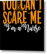 You Cant Scare Me Im A Nurse Doctor Ae Halloween Funny Humor Costume Metal Print