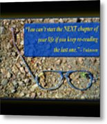 You Cant Start The Next Chapter Of Your Life If You Keep Re- Metal Print