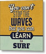 You Can't Stop The Waves Metal Print