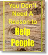 You Dont Need A Reason To Help People 5446.02 Metal Print