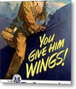 You Give Him Wings - Ww2 Metal Print
