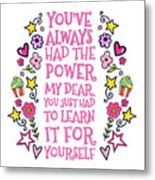You Have Always Had The Power Metal Print