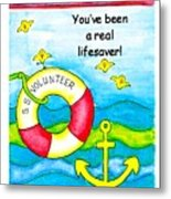 You Have Been A Real Lifesaver Metal Print