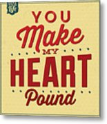 You Make My Heart Pound Metal Print