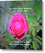 You Marry The Person Who Cannot Live Without Motivational Quote Metal Print