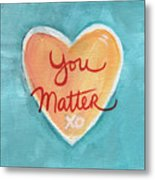 You Matter Love Metal Print
