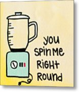 You Spin Me Right Round Metal Print