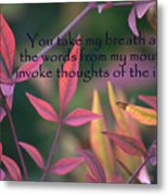 You Take My Breath Away Metal Print