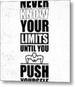 You Will Never Know Your Limits Until You Push Yourself To Them Gym Motivational Quotes Poster Metal Print
