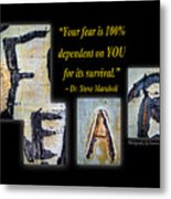 Your Fear Is 100 Percent  Dependent On You  For Its Survival Metal Print