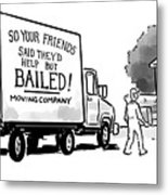 Your Friends Bailed Moving Co Metal Print