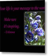 Your Life Is Your Message To The World. Make Sure Its Inspir Metal Print