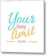 Your Only Limit Is You Metal Print