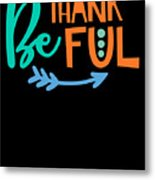 Be Thankful Thanksgiving Turkey Dinner Thank You Graphic Metal Print