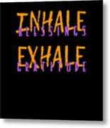 Inhale Blessings Exhale Gratitude Metal Print