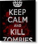 Keep Calm Kill Zombies Metal Print
