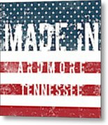 Made In Ardmore, Tennessee Metal Print