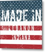 Made In Lebanon, Indiana Metal Print