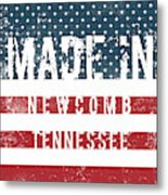 Made In Newcomb, Tennessee Metal Print