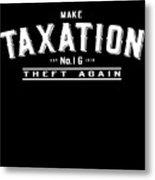 Make Taxation Theft Again Metal Print