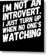 Not An Introvert Show Up When No One Is Looking Funny Humor Social Awkward Metal Print