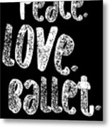 Peace Love Ballet Shirt Dancing Gift Cute Ballerina Girls Dancer Dance Light Metal Print