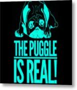 Puggle Is Real Funny Humor Pug Dog Lovers Metal Print