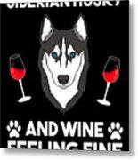 Siberian Husky And Wine Felling Fine Dog Lover Metal Print