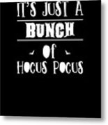 tshirt Its Just A Bunch Of Hocus Pocus white fill Metal Print