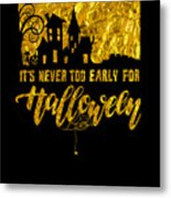tshirt Its Never Too Early For Halloween gold foil Metal Print