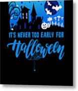 tshirt Its Never Too Early For Halloween invert Metal Print