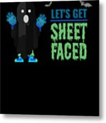 tshirt Lets Get Sheet Faced invert Metal Print