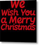 We Wish You A Merry Christmas Secret Santa Love Christmas Holiday Metal Print