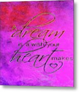 A Dream Is A Wish Metal Print