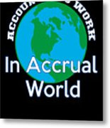 Accountants Work In Accrual World Accounting Pun Metal Print