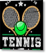 All I Care About Is Tennis Player I Love Tennis Metal Print