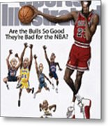 Are The Bulls So Good Theyre Bad For The Nba Sports Illustrated Cover Metal Print