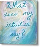 Art Therapy For Your Wall What Does My Intuition Say?  Metal Print