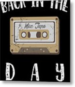 Back In The Day 80s Cassette Funny Old Mix Tape Metal Print