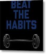 Beat The Habits Metal Print