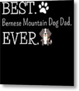 Best Bernese Mountain Dog Dad Ever Metal Print