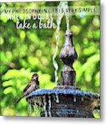 Bird Bath Quote Metal Print