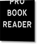 Book Shirt Pro Reader Light Reading Authors Librarian Writer Gift Metal Print