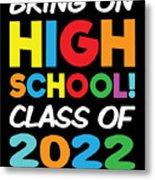 Bring On High School Class 2022 Back To School Metal Print